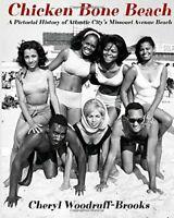 Chicken Bone Beach: A Pictorial History of Atlantic City's Missouri Avenue Be...