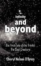 To infinity and Beyond : The First Tale of the Trinity: the Soul Crackers by...