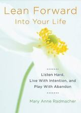 Lean Forward into Your Life Listen Hard, Live with Intention, & Play Radmacher
