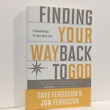 Finding Your Way Back to God : Five Awakenings to Your New Life Jon Ferguson