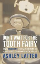 Don't Wait for the Tooth Fairy : How to Communicate Effectively and Create...