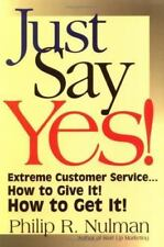 NEW - Just Say Yes!: Extreme Customer Service...How to Give It! How to Get It!