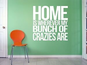 Home, Is Wherever My Bunch Of Crazies Are, fun  wall art vinyl decal sticker