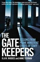 The Gate Keepers Lessons from Prime Ministers Chiefs of Staff Rhodes Tiernan NEW