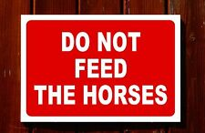 DO NOT FEED THE HORSES sign 3mm foamex PVC plastic 30x20cm