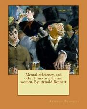 Mental Efficiency, and Other Hints to Men and Women. by: Arnold Bennett by...