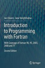 Introduction to Programming with Fortran: With Coverage of Fortran 90, 95, 2003,