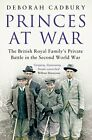 Princes at War: The British Royal Family's Private Battle in the Second World Wa