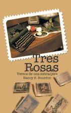 Tres Rosas : Versos de una Extranjera by Nancy S. Bourdon (2013, Paperback)