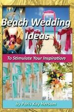 Beach Wedding Ideas : To Stimulate Your Inspiration by Paris Hersom (2013,...