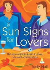 Sun Signs for Lovers: The Astrological Guide to Love, Sex and Relationships