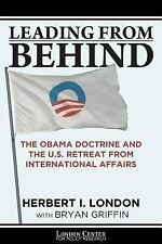 Leading from Behind : The Obama Doctrine and the U. S. Retreat from Internati...