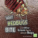 Why Bed Bugs Bite and Other Gross Facts about Bugs (First Facts: Gross Me Out)