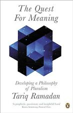 The Quest for Meaning: Developing a Philosophy of Pluralism by Tariq Ramadan...