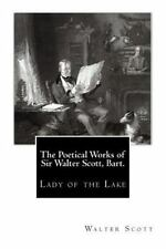 The Poetical Works of Sir Walter Scott, Bart : Lady of the Lake by Walter...