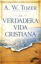 La Verdadera Vida Cristiana : Enseñanzas de 1 Pedro by A. W. Tozer (2013,...