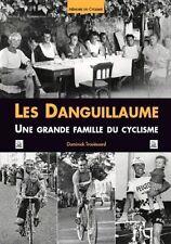 Les Danguillaume Une Grande Famille du Cyclisme - Ed. Alan Sutton - Comme Neuf!