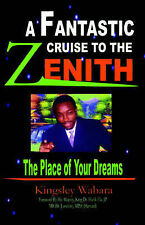 A Fantastic Cruise to the Zenith... the Place of Your Dreams by Kingsley Wabara