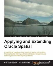 Applying and Extending Oracle Spatial by Simon Gerard Greener and Siva Ravada...