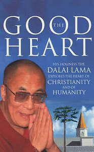 The Good Heart: His Holiness the Dalai Lama by Dalai Lama Book Paperback