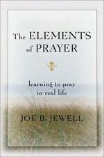 New, The Elements of Prayer: Learning to Pray in Real Life, Joe B Jewell, Book