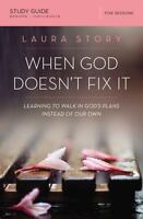 When God Doesn't Fix It Study Guide: Learning to Walk in God's Plans Instead of