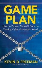 Game Plan : How to Protect Yourself from the Coming Cyber-Economic Attack by...