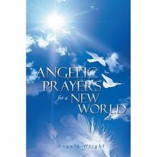 Angelic Prayers For A New World by Wright, Angela