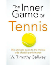 The Inner Game of Tennis: The Ultimate guide to the mental side of peak performa