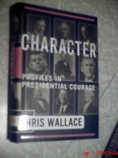 Character : Profiles in Presidential Courage by Chris Wallace,2004.First ED!