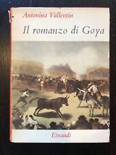Il romanzo di Goya di Antonina Vallentin [Giulio Einaudi] prima edizione 1953