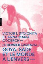 Le dernier carnaval : Goya, Sade et le monde à l'envers - Hazan