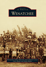 Wenatchee [Images of America] [WA] [Arcadia Publishing]