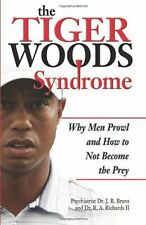 The Tiger Woods Syndrome: Why Men Prowl and How to