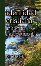 Identidad Cristiana : (en la Corriente Anabaptista/menonita): By Byler, Dioni...