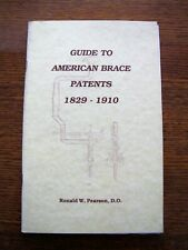 GUIDE TO AMERICAN BRACE PATENTS 1829-1910 - RONALD W. PEARSON, D.O.