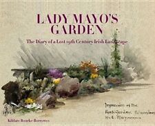 Lady Mayo's Garden: The Diary of a Lost 19th Century Irish Garden by Kildare Bou
