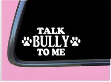 "Talk Bully to me Tp 691 vinyl 8"" Decal Sticker dog breed pitbull american"