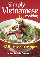 NEW Simply Vietnamese Cooking: 135 Delicious Recipes by Nancie McDermott