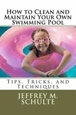 How to Clean and Maintain Your Own Swimming Pool by Jeffrey Schulte (2012,...