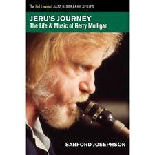 Jeru's Journey (The Life & Music of Gerry Mulligan) by Sanford Josephson