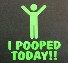 I POOPED TODAY DECAL STICKER FUNNY TRUCK FORD CHEVY DODGE HONDA MAZDA JDM