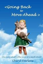 Going Back to Move Ahead : In Every Adult Is the Voice of a Small Child by...