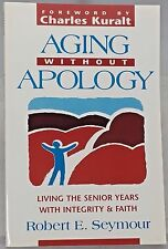 Aging Without Apology: Living the Senior Years with Integrity and Faith, Signed