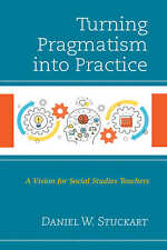 Turning Pragmatism Into Practice: A Vision For Social Studies Teachers Daniel S.