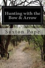 Hunting with the Bow and Arrow: By Pope, Saxton