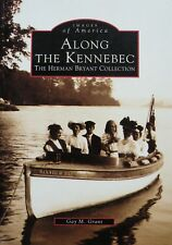 Images of America Maine: Along the Kennebec/Gay M. Grant 1995 PB History/Photos