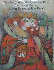 THE FANTASTIC STORY OF KING BRIOCHE THE FIRST - Anne Jenny
