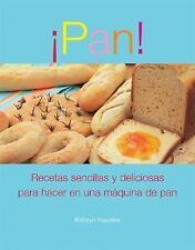Pan!: Recetas sencillas y deliciosas para hacer en una maquina de pan Spanish E