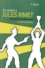 Eu Roubei a Jules Rimet : A História Como Deveria Ser by A. Baruk (2014,...